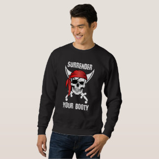 Surrender Your Booty Funny Pirate for Pirates Sweatshirt