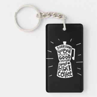 Surround Yourself With Good People And Black Coffe Key Ring