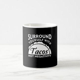 Surround Yourself With Taco Not Negativity Coffee Mug