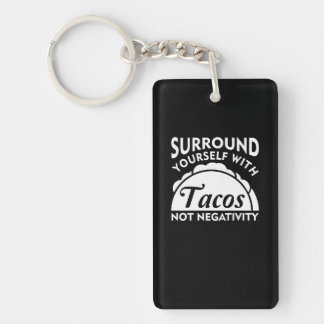 Surround Yourself With Taco Not Negativity Key Ring