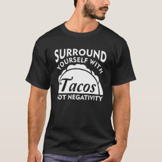 Surround Yourself With Taco Not Negativity T-Shirt