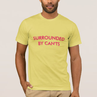 SURROUNDED BY CAN'TS T-Shirt