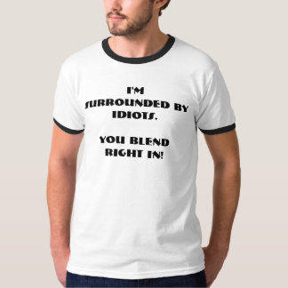 Surrounded by idiots T-Shirt