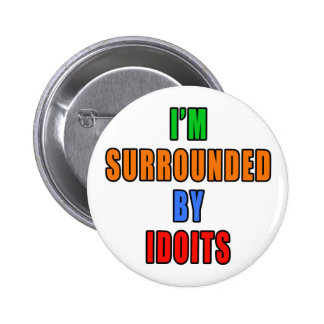 Surrounded By Idoits 6 Cm Round Badge