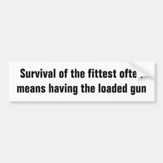 Survival of the fittest often means having the ... bumper sticker