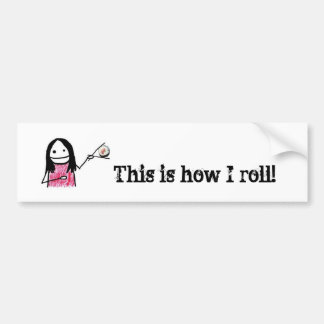 sushi roll, This is how I roll! Bumper Sticker
