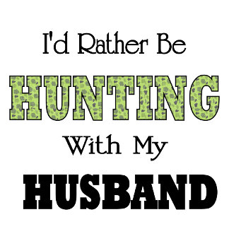Funny I'd Rather Be Hunting with My Husband