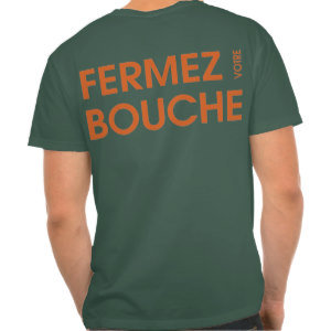 Fermez Votre Bouche ~ French for Stop Talking