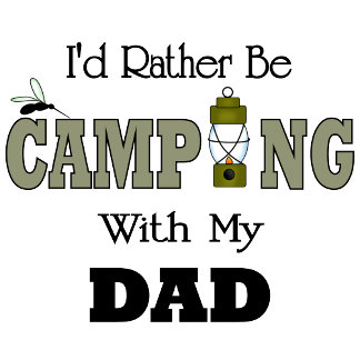 I'd Rather Be Camping  with Dad