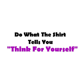 """""""Think for yourself"""""""