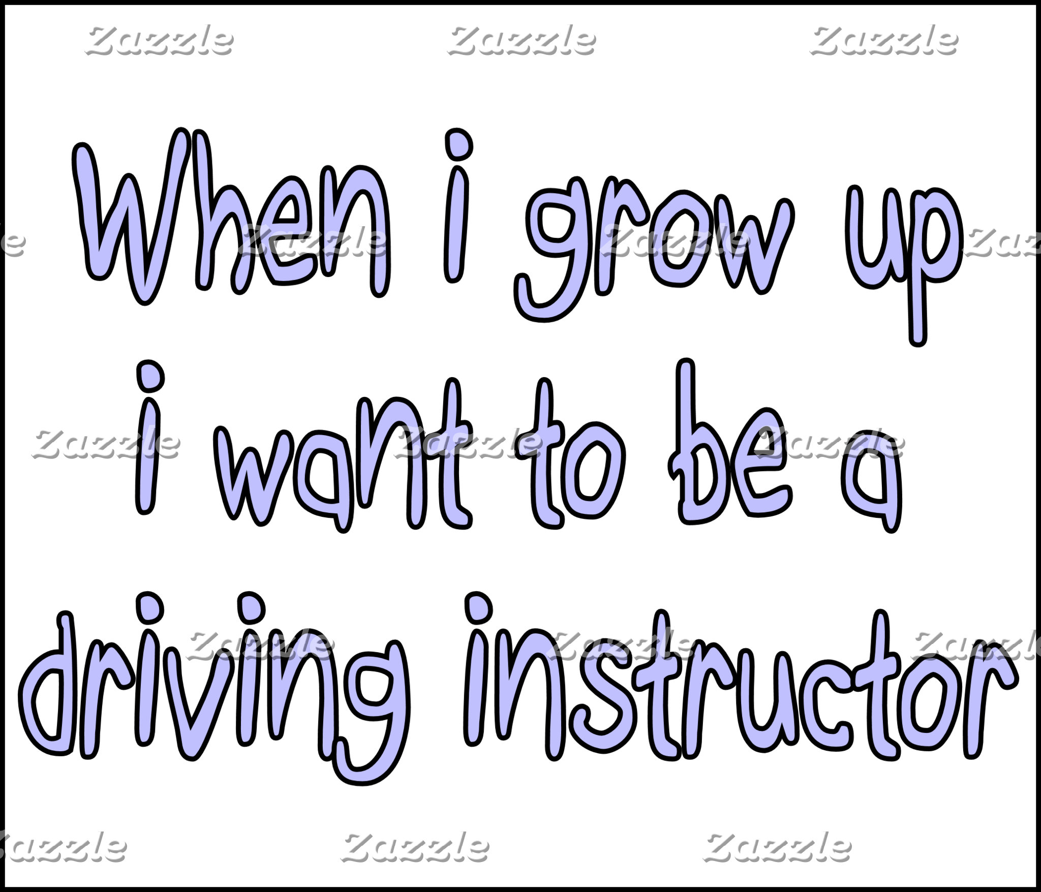 When I Grow Up I Want To Be A Driving Instructor