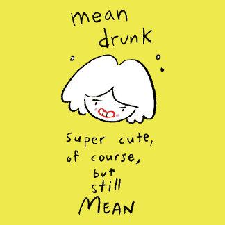 Mean drunk. Super cute, of course, but still mean