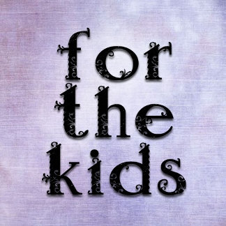 for the kids