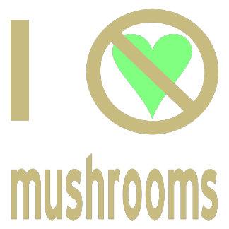 I Hate Mushrooms