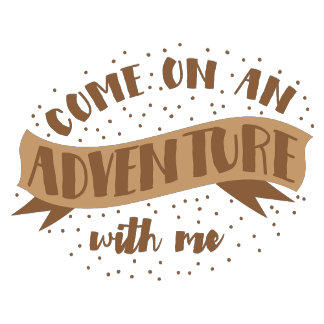 come on an adventure with me