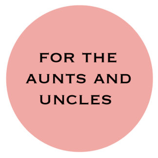 For the Aunts and Uncles
