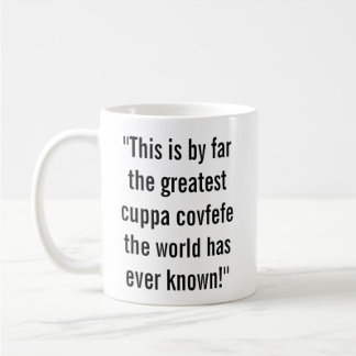 GREATEST CUPPA COVFEFE THE WORLD HAS EVER KNOWN