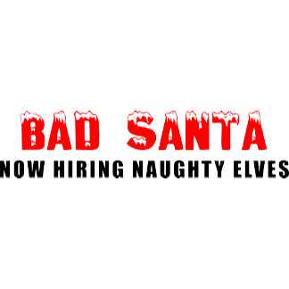 Bad Santa Now Hiring Naughty Elves T-Shirt