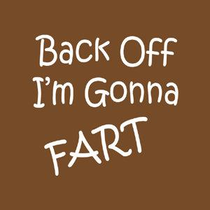 Back Off I'M Gonna Fart