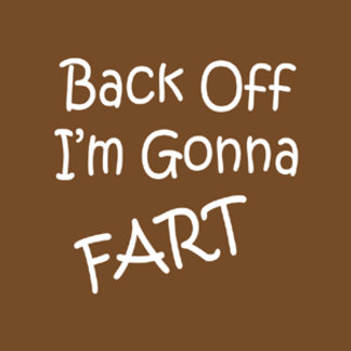 Back Off I'M Gonna Fart