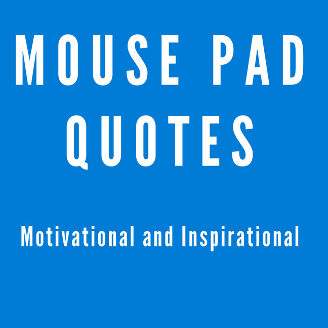 Mouse Pad Quotes Inspirational and Motivational