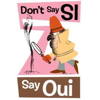 """""""don't Say Si Say Oui"""" Image"""