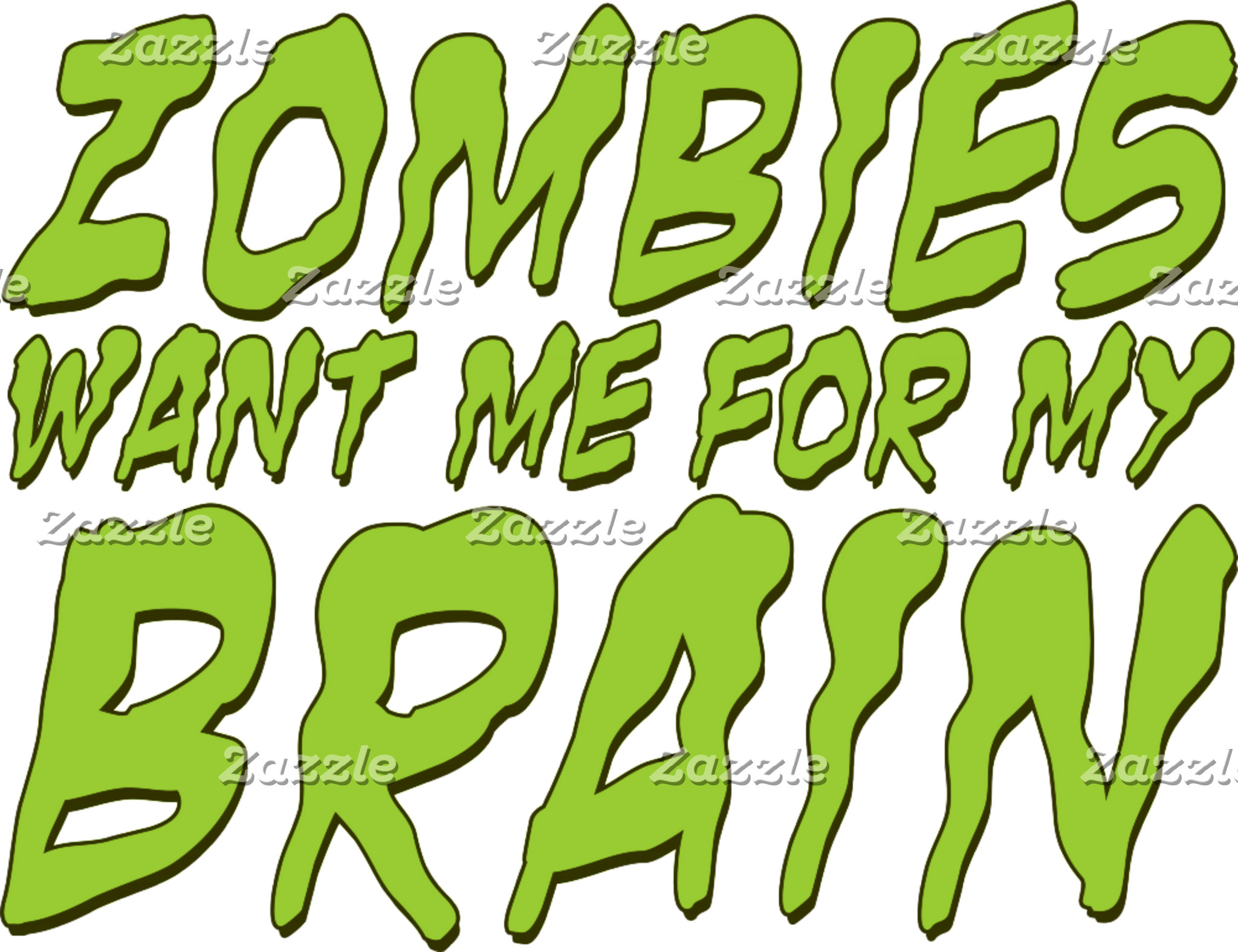 ZOMBIES WANT ME FOR MY BRAIN