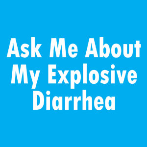 Ask Me About My Explosive Diarrhea