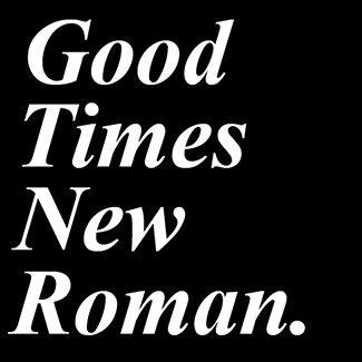 Good Times New Roman