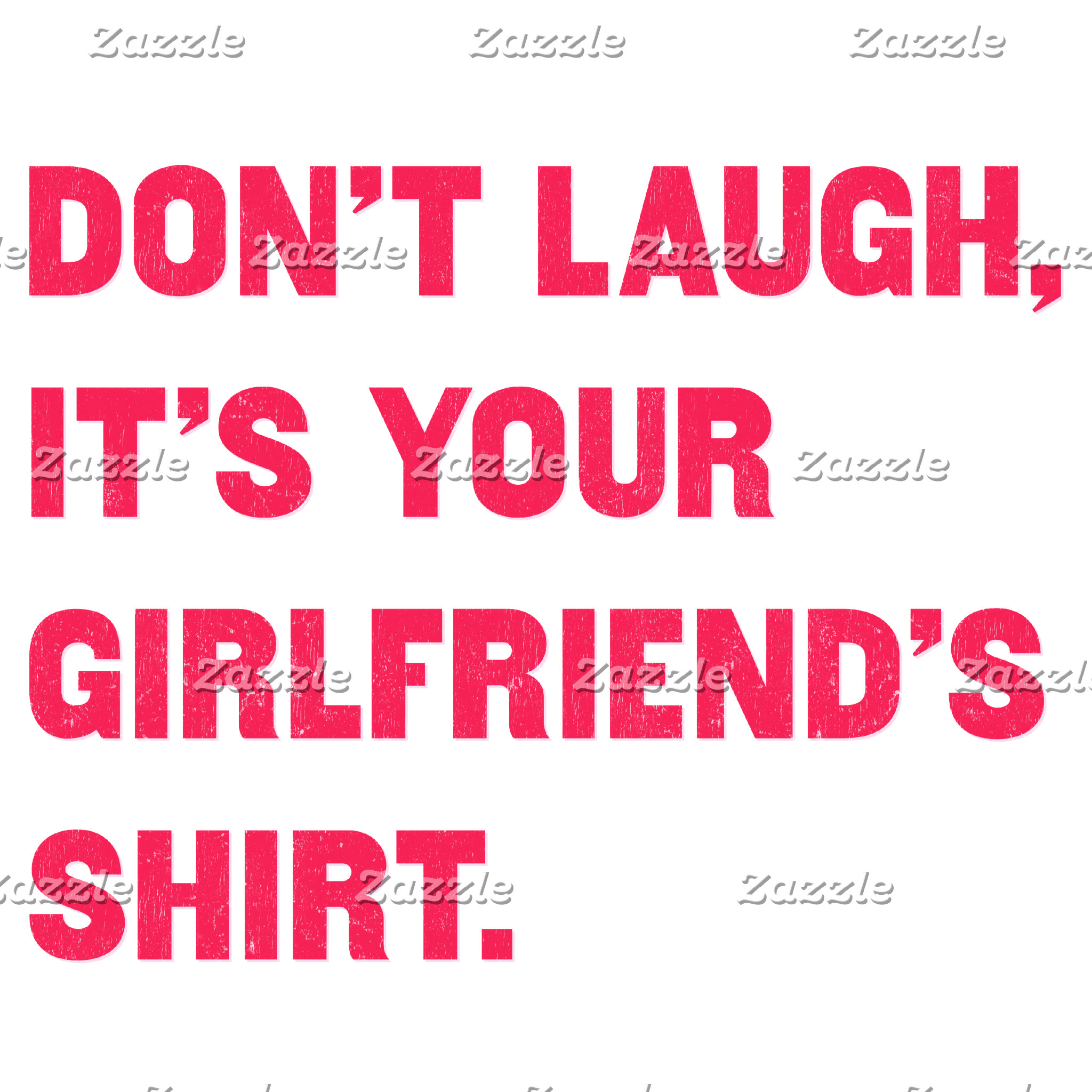 Don't laugh, it's your girlfriend's shirt.