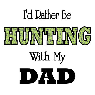 I'd Rather Be Hunting with Dad
