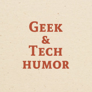 Geek & Tech Humor