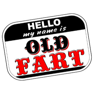Hello My Name is Old Fart