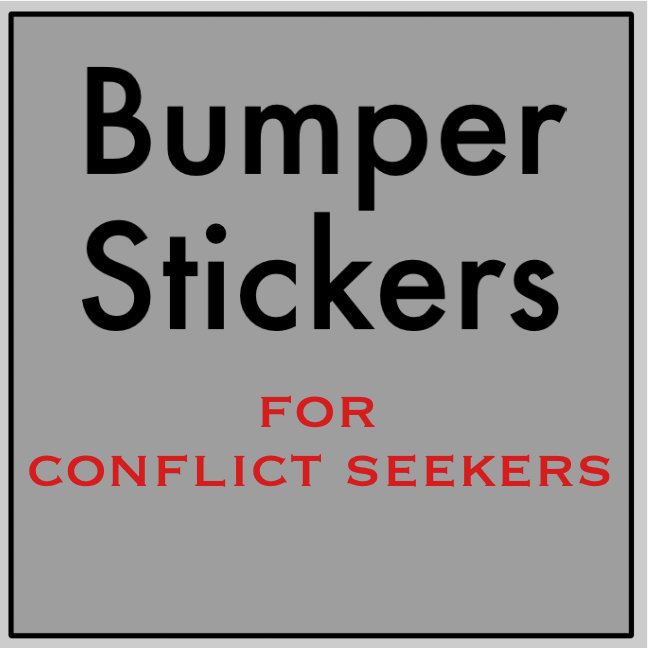 Bumper Stickers for Conflict Seekers