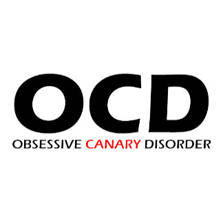 Obsessive Canary Disorder