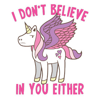 i don't believe in you either! sassy unicorn