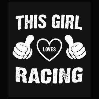 THIS GIRL LOVES RACING