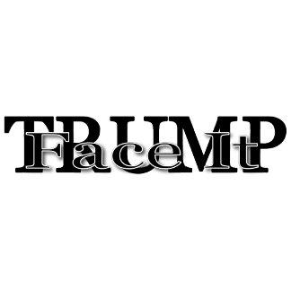 Face It TRUMP