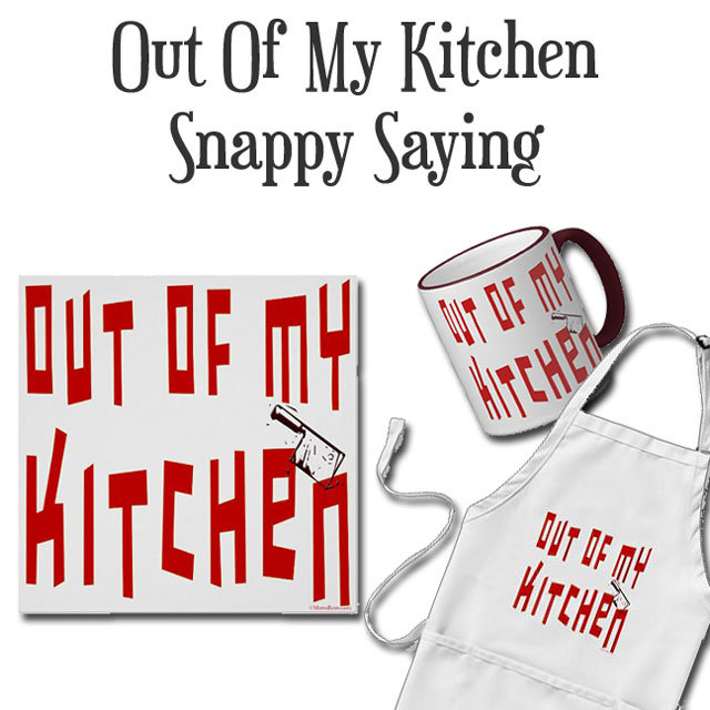 Out of My Kitchen Snappy Cooking Saying