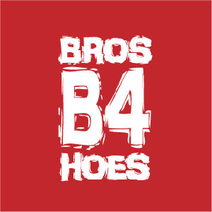 Bros B4 Hoes