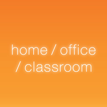 Home / Office / Classroom