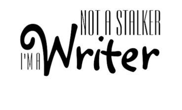 Not a Stalker, I'm a Writer