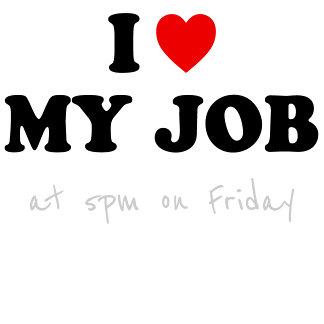 I Love My Job (at 5pm on Friday)
