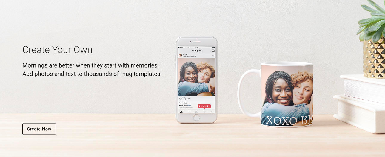 Create Your Own - Mornings are better when they start with memories. Add photos and text to thousands of mug templates!
