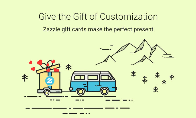 Give the Gift of Customization - Zazzle gift cards make the perfect present