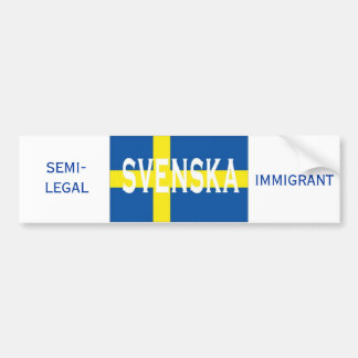 svenska, IMMIGRANT, SEMI-LEGAL Bumper Sticker