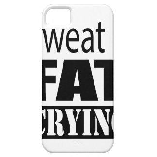 Sweat is fat crying case for the iPhone 5