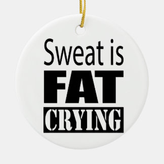 Sweat is fat crying ceramic ornament
