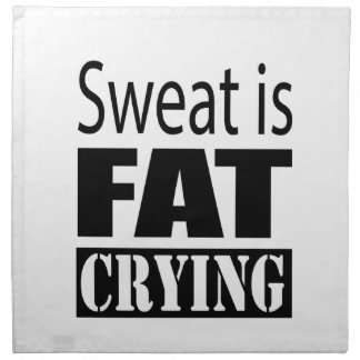 Sweat is fat crying napkin