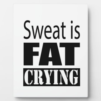 Sweat is fat crying plaque
